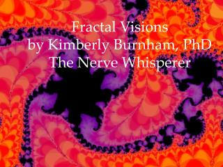 Fractal Visions by Kimberly Burnham, PhD The Nerve Whisperer