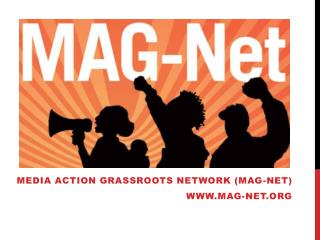 media action grassroots network (MAG-Net) mag-net