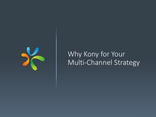 Why Kony for Your Multi-Channel Strategy