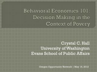 Behavioral Economics 101: Decision Making in the  Context of  Povery