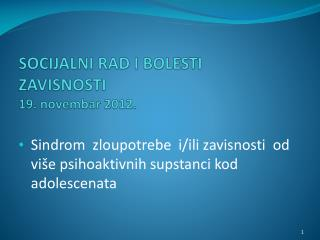 SOCIJALNI RAD I BOLESTI ZAVISNOSTI  19. novembar 2012.