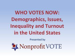 WHO VOTES NOW : Demographics, Issues, Inequality and Turnout in the United States