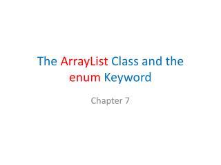The  ArrayList  Class and the  enum  Keyword