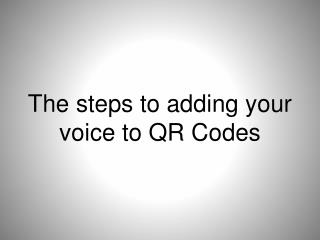 The steps to adding your voice to QR Codes