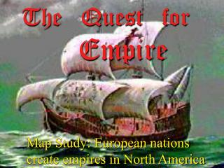 The Quest for Empire  You will need your spiral, pen and map pencils for  this activity.