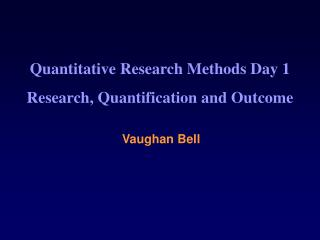 Quantitative Research Methods Day 1 Research, Quantification and Outcome
