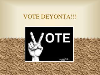 VOTE DEYONTA!!!