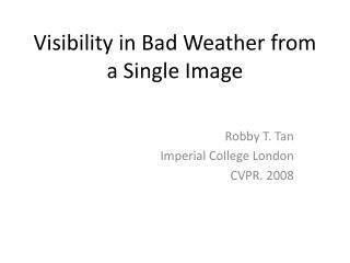 Visibility in  Bad Weather  from a Single Image