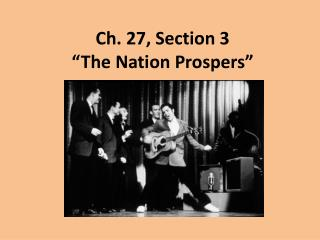 """Ch. 27, Section 3 """"The Nation Prospers"""""""