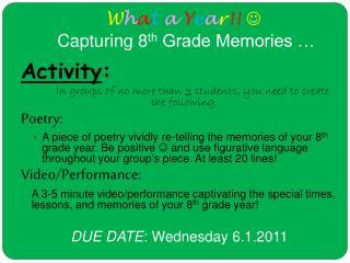 W h a t a Y e a r !!   Capturing 8 th  Grade Memories …