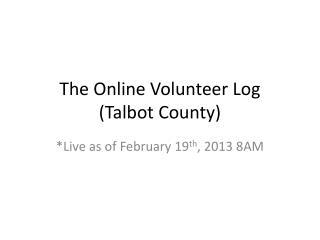 The Online Volunteer  Log ( Talbot County)