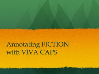 Annotating FICTION with VIVA CAPS