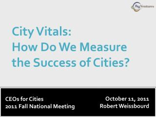 City Vitals:  How  Do We Measure the Success of Cities?
