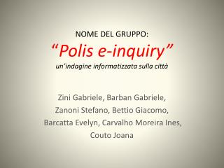 """NOME DEL GRUPPO:  """" Polis  e-inquiry """" un'indagine informatizzata sulla città"""