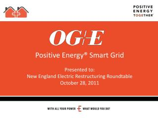 Positive Energy® Smart Grid Presented to: New England Electric Restructuring Roundtable