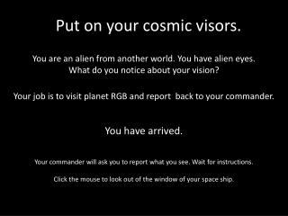 You are an alien from another world. You have alien eyes. What do you notice about your vision?