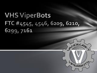 VHS  ViperBots FTC # 4545, 4546, 6209, 6210, 6299, 7161
