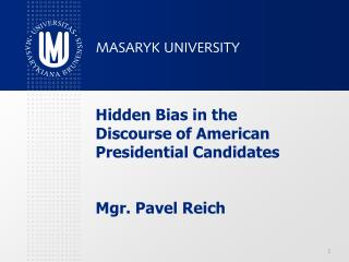 Hidden Bias in the Discourse of American Presidential Candidates Mgr. Pavel Reich