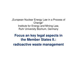 Focus an key legal aspects in the Member States II. :  r adioactive waste  management