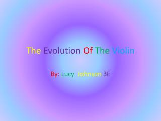 The  Evolution  Of The Violin