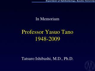 In Memorium Professor Yasuo Tano 1948-2009