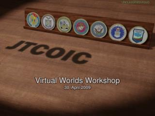 Virtual Worlds Workshop 30  April 2009