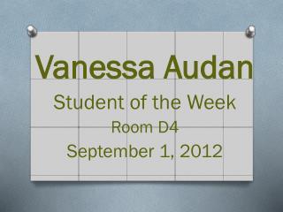 Vanessa  Audan Student of the Week Room D4 September 1, 2012