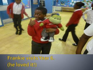 Frankie visits Year 6.  (he loved it!)