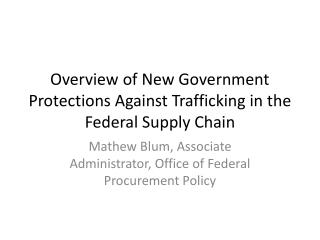 Overview of New Government Protections Against Trafficking in the Federal Supply Chain