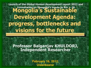 Mongolia�s  Sustainable Development  Agenda: progress, bottlenecks and visions for the future