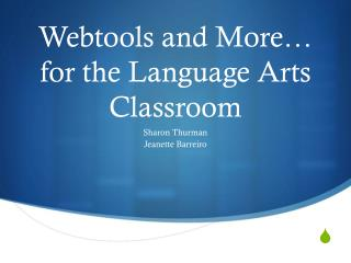 Webtools  and More… for the Language Arts Classroom