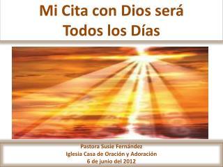 Mi Cita con Dios será Todos los Días