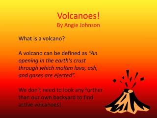 Volcanoes! By Angie Johnson