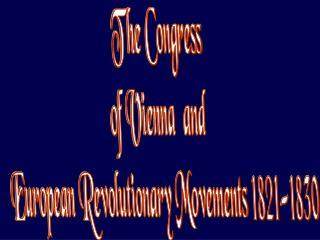 The Congress o f Vienna  and  European Revolutionary Movements 1821-1830