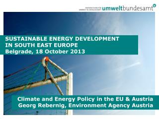 Climate and Energy Policy  in  the  EU & Austria Georg Rebernig, Environment Agency Austria