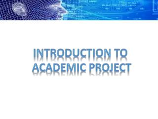 INTRODUCTION TO  ACADEMIC PROJECT