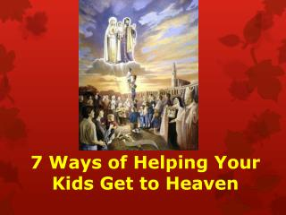 7 Ways of Helping Your Kids Get to Heaven