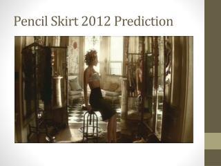 Pencil Skirt 2012 Prediction