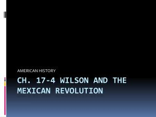 CH. 17-4 WILSON AND THE MEXICAN REVOLUTION