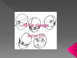 II-Le  visage leçon (a)