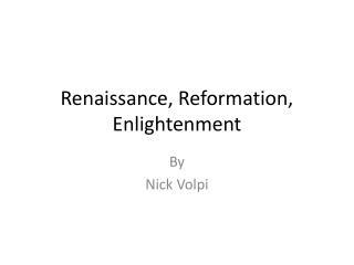 Renaissance, Reformation, Enlightenment