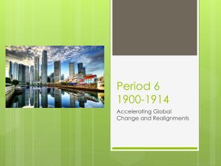 Period 6  1900-1914
