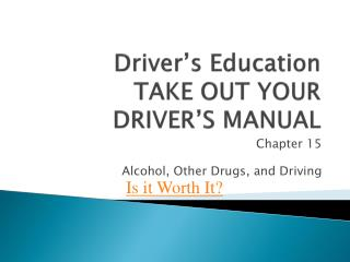 Driver�s Education TAKE OUT YOUR DRIVER�S MANUAL