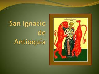 San Ignacio  de Antioqu�a