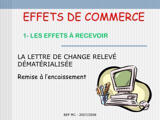 EFFETS DE COMMERCE  1- LES EFFETS   RECEVOIR