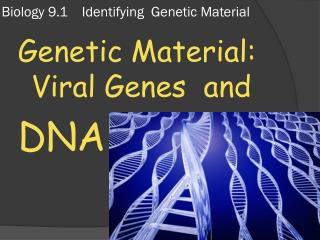 Biology 9.1    Identifying  Genetic Material