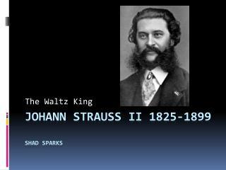 Johann Strauss II 1825-1899 Shad Sparks