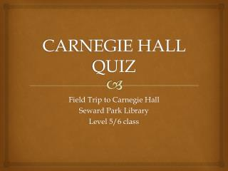 CARNEGIE HALL QUIZ