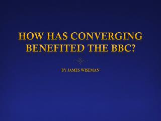 How has converging benefited the BBC?