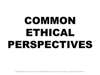 COMMON  ETHICAL  PERSPECTIVES